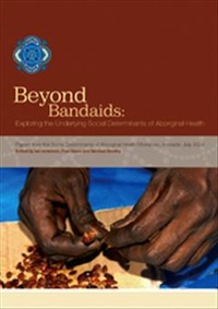 Beyond Bandaids: Exploring the Underlying Social Determinants of Aboriginal Health. Papers from the Social Determinants of Aboriginal Health Workshop, Adelaide, July 2004
