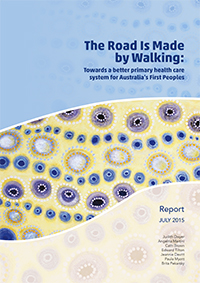 The Road Is Made by Walking: Towards a better primary health care system for Australia's First Peoples