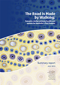 The Road Is Made by Walking: Towards a better primary health care system for Australia's First Peoples – Summary report