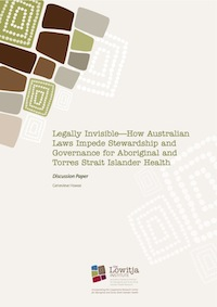 Legally Invisible – How Australian Laws Impede Stewardship and Governance for Aboriginal and Torres Strait Islander Health