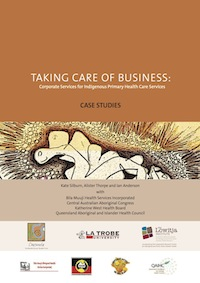 Taking Care of Business: Corporate Services for Indigenous Primary Health Care Service - Case Studies
