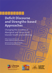 Deficit Discourse and Strengths-based Approaches: Changing the Narrative of Aboriginal and Torres Strait Islander Health and Wellbeing