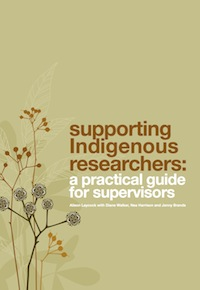 Supporting Indigenous Researchers: A practical guide for supervisors