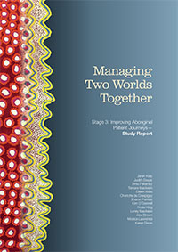 Managing Two Worlds Together (Stage 3): Improving Aboriginal Patient Journeys – Study Report